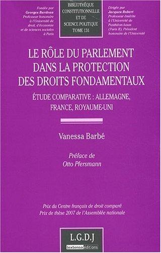 Le rôle du Parlement dans la protection des droits fondamentaux : Etude comparative : Allemagne, France, Royaume-Uni par Vanessa Barbé