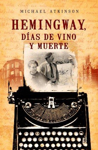 Hemingway, días de vino y muerte (Best seller) por Michael Atkinson
