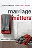 Marriage Matters: Extraordinary Change through Ordinary Moments (English Edition)