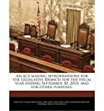 An ACT Making Appropriations for the Legislative Branch for the Fiscal Year Ending September 30, 2010, and for Other Purposes. (Paperback) - Common