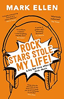Rock Stars Stole my Life!: A Big Bad Love Affair with Music (English Edition) von [Ellen, Mark]