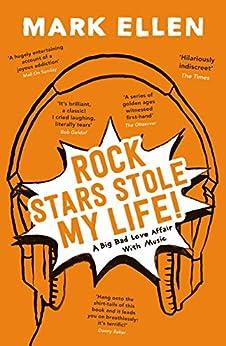 Rock Stars Stole my Life!: A Big Bad Love Affair with Music (English Edition) par [Ellen, Mark]