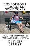 Les poissons rouges se sont noyés: Et autres historiettes farfelues de Jim Panamà
