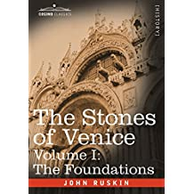 1: The Stones of Venice - Volume I: The Foundations
