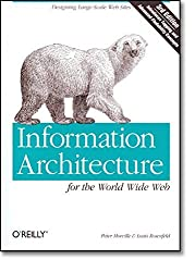 Information Architecture for the World Wide Web: Designing Large-Scale Web Sites, 3rd Edition by Peter Morville (2006-12-04)
