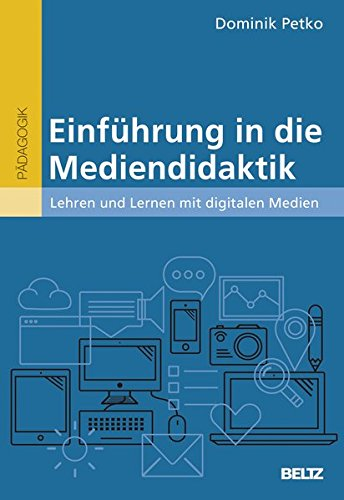 Einführung in die Mediendidaktik: Lehren und Lernen mit digitalen Medien (BildungsWissen Lehramt)