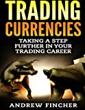 Trading Currencies: Taking a Step Further in Your Trading Career