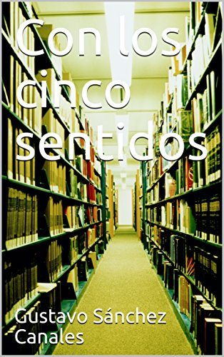 Con los cinco sentidos por Gustavo Sánchez Canales