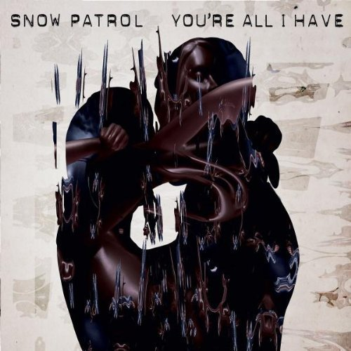 You're All I Have Pt 2 by Snow Patrol