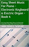 Piano: Easy Sheet Music For Piano - Electronic Keyboard & Electric Organ - Book 4: Five Easy Sheet Music Pieces For Electronic Keyboard & Organ With Left Hand Chords