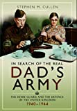 In Search of the Real Dad's Army: The Home Guard and the Defence of the United Kingdom 1940 - 1944