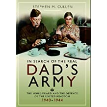 In Search of the Real Dad's Army: The Home Guard and the Defence of the United Kingdom 1940-1944