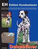 Dalmatiner: Charakter und Wesen, Auswahl und Kauf, Haltung und Pflege, Erziehung, Freizeit und Zucht (Edition Hundewissen)