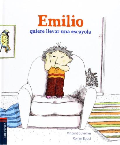 Emilio quiere una escayola por Vincent Cuvellier