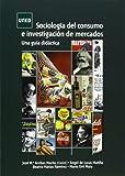 Sociología del consumo e investigación de mercados. Una guía didáctica (GRADO)