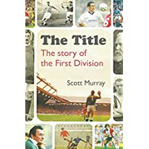 The Title: The Story of the First Division