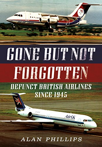 Gone but Not Forgotten: Defunct British Airlines Since 1945 por A. Phillips