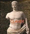 Claude (Lyon, 10 avant J-C - Rome, 54 après J-C) Un empereur au destin singulier