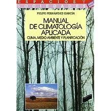 Manual de climatología aplicada: clima, medio ambiente y planificación (Espacios y sociedades. Mayor)