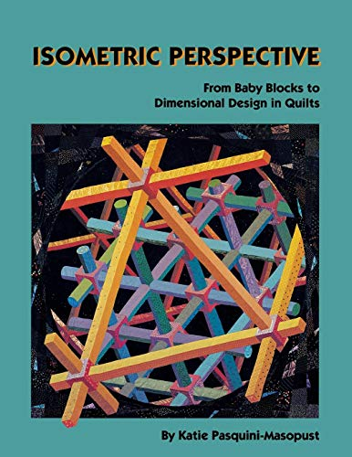 Isometric Perspective. from Baby Blocks to Dimensional Design in Quilts - Print on Demand Edition -