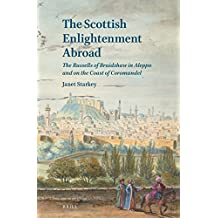 The Scottish Enlightenment Abroad: The Russells of Braidshaw in Aleppo and on the Coast of Coromandel