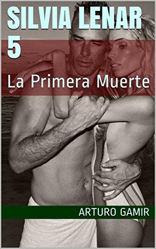 SILVIA LENAR 5: La Primera Muerte por Arturo Gamir
