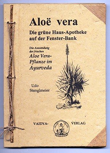Aloe vera - Die grüne Hausapotheke auf der Fensterbank: Die Anwendung der frischen Aloe vera Pflanze im Ayurveda