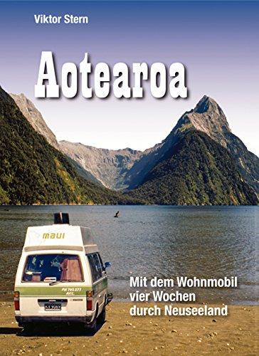 Aotearoa: Mit dem Wohnmobil vier Wochen durch Neuseeland Cooks Land Kindle