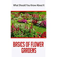 Basics Of Flower Gardens: What Should You Know About It (English Edition)