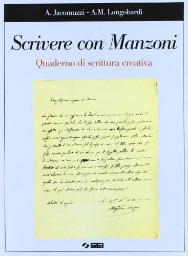 Scrivere con Manzoni. Quaderno di scrittura creativa. Per le Scuole superiori