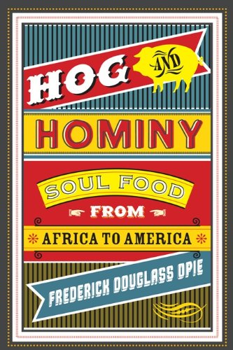 Hog and Hominy: Soul Food from Africa to America (Arts and Traditions of the Table: Perspectives on Culinary History) (English Edition)