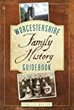 Worcestershire: Family History Guidebook