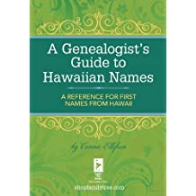 A Genealogist's Guide to Hawaiian Names: A Reference for First Names from Hawaii