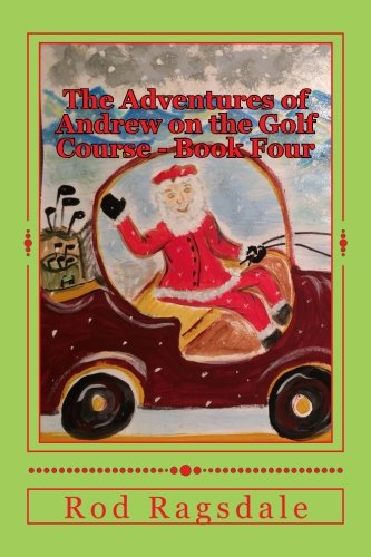The Adventures of Andrew on the Golf Course Book Four: Golfing with Santa