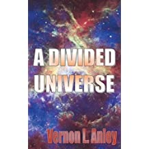 A Divided Universe by Anley, Vernon L. (2013) Paperback