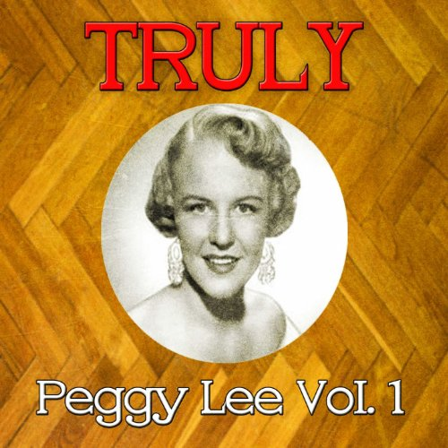 Truly Peggy Lee, Vol. 1