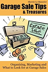 Garage Sale Tips and Treasures: Organizing, Marketing and What to Look for at Garage Sales by Sherrie Le Masurier (2013-03-03)