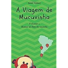 A viagem de Mucuvinha: Rumo ao fim do mundo (As aventuras de Mucuvinha, Band 1)