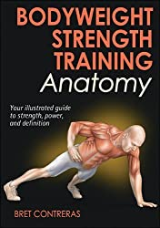 Bodyweight Strength Training Anatomy by Contreras, Bret (2013) Paperback