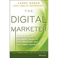 The Digital Marketer: Ten New Skills You Must Learn to Stay Relevant and Customer–Centric