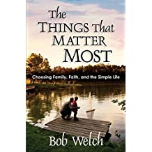 The Things That Matter Most by Bob Welch (2001-07-01)