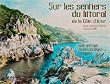 Sur les sentiers du littoral de la Côte-d'Azur : Guide artistique, balades historiques et botaniques