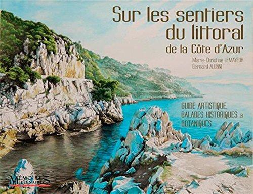 Sur les sentiers du littoral de la Côte-d'Azur : Guide artistique, balades historiques et botaniques par Marie-Christine Lemayeur