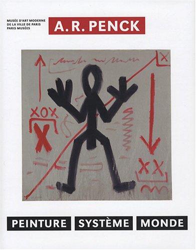 A.R. Penck : Peinture, Système, Monde par Ingrid Pfeiffer, Fabrice Hergott, A. R. Penck, Bernard Marcadé, Collectif, Pirkko Rathgeber
