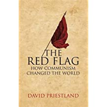 The Red Flag: Communism and the Making of the Modern World