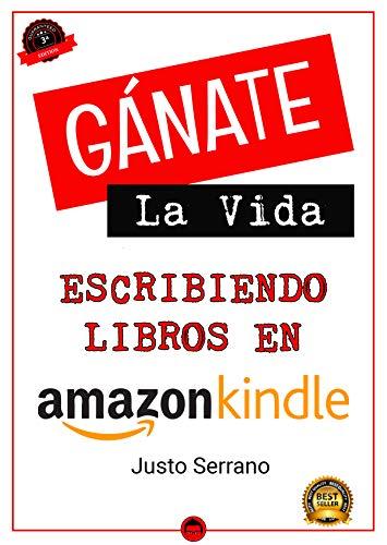 Gánate La Vida Escribiendo Libros En Amazon eBook: Justo Serrano ...