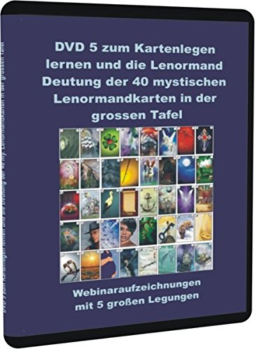 DVD 5 zum Kartenlegen lernen und die Lenormand Deutung der 40 mystischen Lenormandkarten in der grossen Tafel: Webinaraufzeichnungen mit 5 großen Legungen