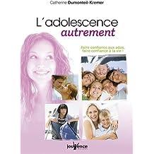 L'adolescence autrement : Faire confiance aux ados, faire confiance à la vie !