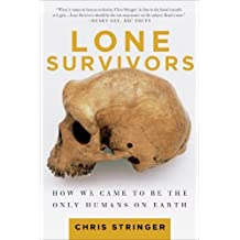 Lone Survivors: How We Came to Be the Only Humans on Earth by Chris Stringer (2013-07-30)