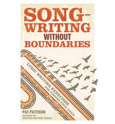 [(Songwriting without Boundaries: Lyric Writing Exercises for Finding Your Voice)] [Author: Pat Pattison] published on (January, 2012)